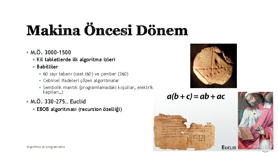 § M. Ö. 3000 -1500 § Kil tabletlerde ilk algoritma izleri § Babilliler §