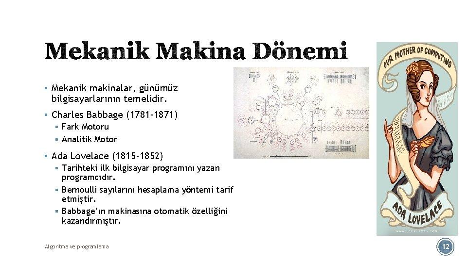 § Mekanik makinalar, günümüz bilgisayarlarının temelidir. § Charles Babbage (1781 -1871) § Fark Motoru
