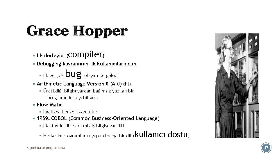 § Ilk derleyici ( compiler) § Debugging kavramının ilk kullanıcılarından § Ilk gerçek bug