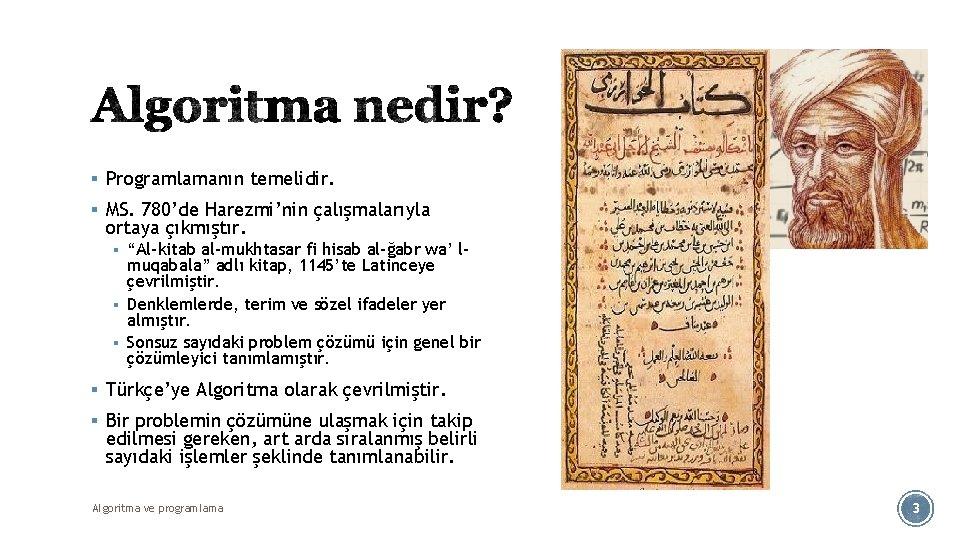 """§ Programlamanın temelidir. § MS. 780'de Harezmi'nin çalışmalarıyla ortaya çıkmıştır. § """"Al-kitab al-mukhtasar fi"""