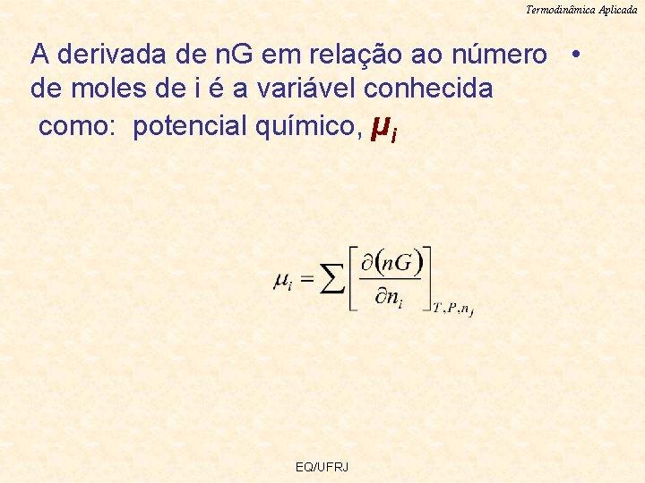 Termodinâmica Aplicada A derivada de n. G em relação ao número • de moles