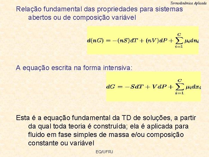 Termodinâmica Aplicada Relação fundamental das propriedades para sistemas abertos ou de composição variável A