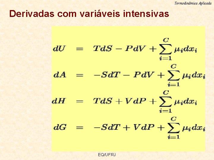 Termodinâmica Aplicada Derivadas com variáveis intensivas EQ/UFRJ