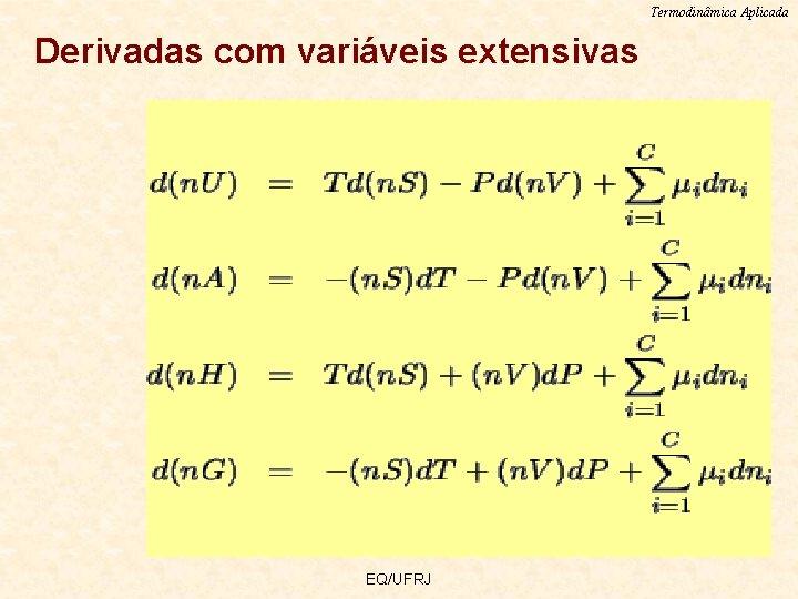 Termodinâmica Aplicada Derivadas com variáveis extensivas EQ/UFRJ