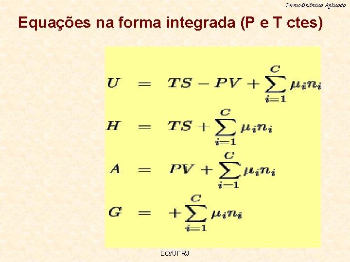 Termodinâmica Aplicada Equações na forma integrada (P e T ctes) EQ/UFRJ