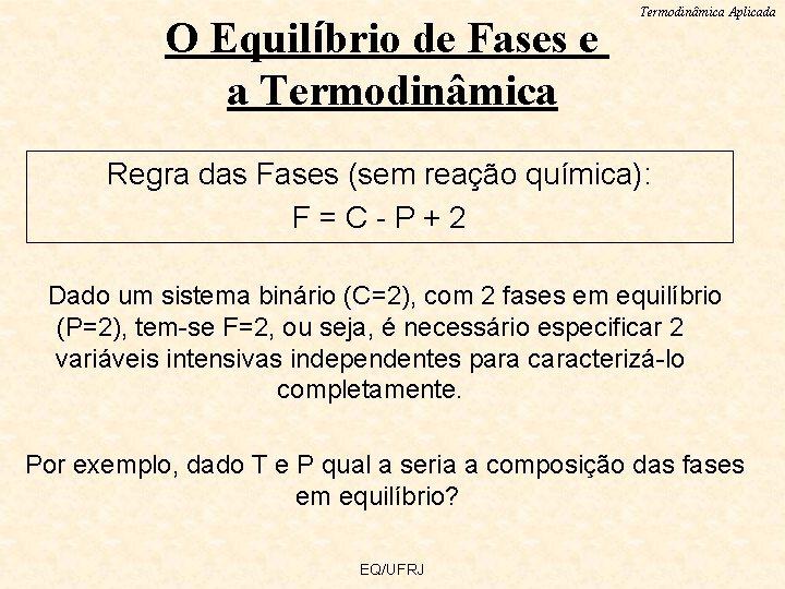 O Equilíbrio de Fases e a Termodinâmica Aplicada Regra das Fases (sem reação química):