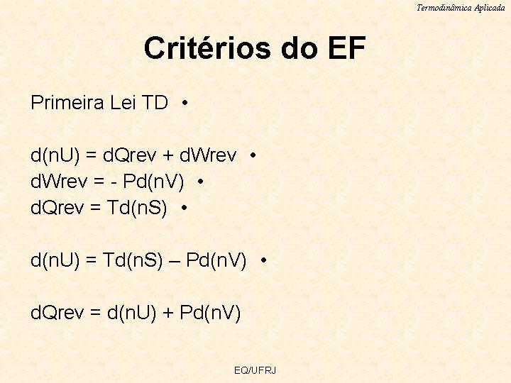 Termodinâmica Aplicada Critérios do EF Primeira Lei TD • d(n. U) = d. Qrev