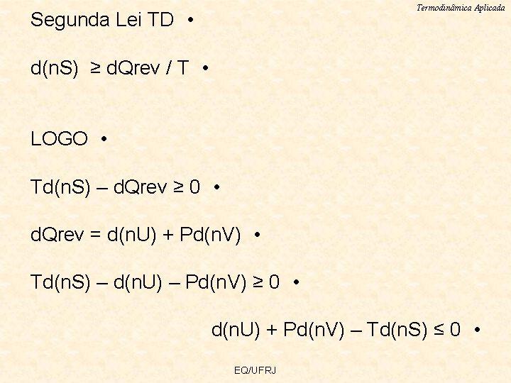 Termodinâmica Aplicada Segunda Lei TD • d(n. S) ≥ d. Qrev / T •