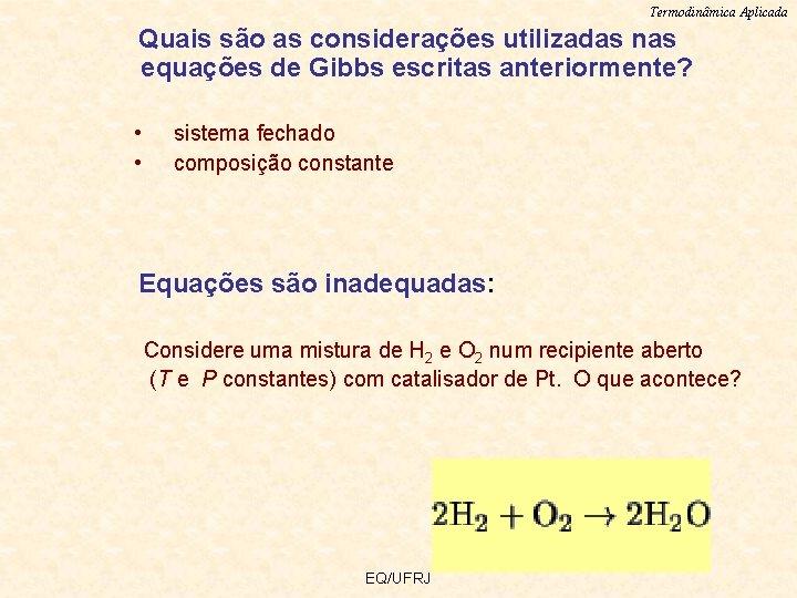 Termodinâmica Aplicada Quais são as considerações utilizadas nas equações de Gibbs escritas anteriormente? •