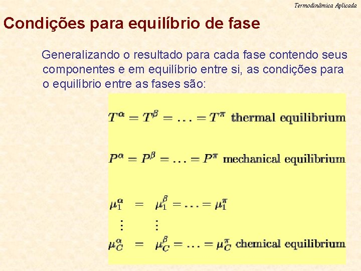 Termodinâmica Aplicada Condições para equilíbrio de fase Generalizando o resultado para cada fase contendo