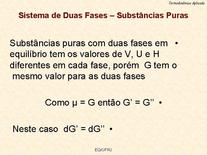 Termodinâmica Aplicada Sistema de Duas Fases – Substâncias Puras Substâncias puras com duas fases