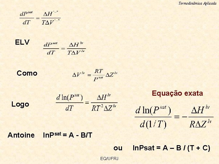 Termodinâmica Aplicada ELV Como Equação exata Logo Antoine ln. Psat = A - B/T