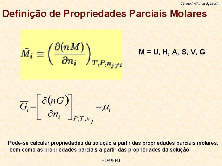 Termodinâmica Aplicada Definição de Propriedades Parciais Molares M = U, H, A, S, V,