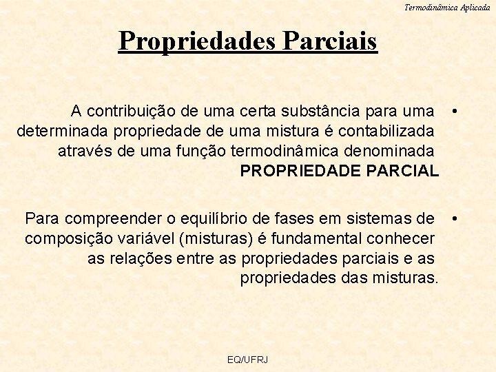 Termodinâmica Aplicada Propriedades Parciais A contribuição de uma certa substância para uma • determinada