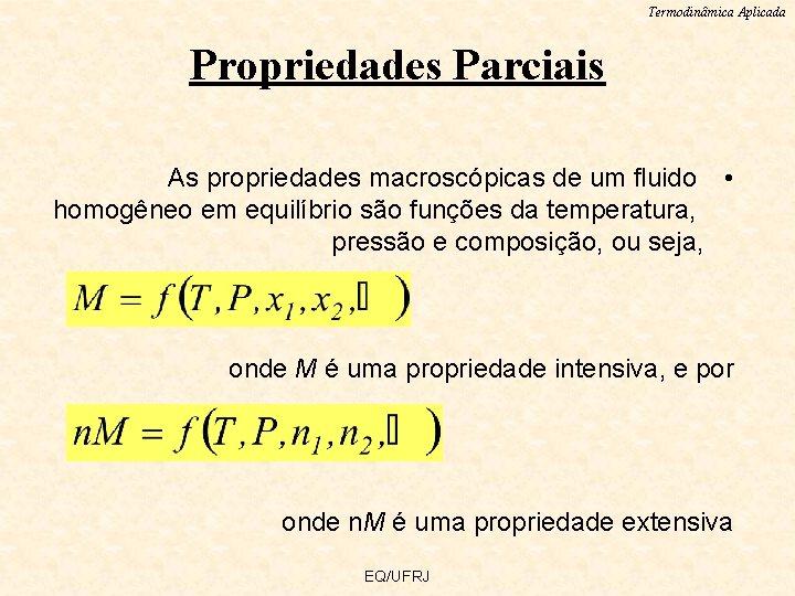 Termodinâmica Aplicada Propriedades Parciais As propriedades macroscópicas de um fluido • homogêneo em equilíbrio