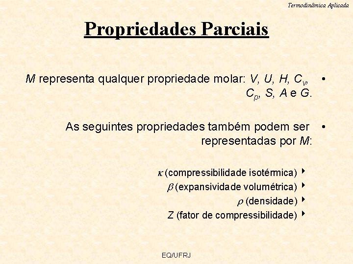 Termodinâmica Aplicada Propriedades Parciais M representa qualquer propriedade molar: V, U, H, Cv, •