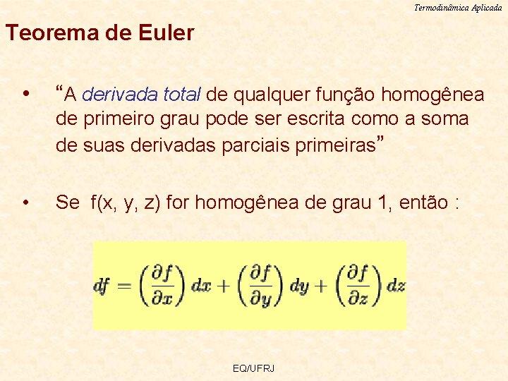 """Termodinâmica Aplicada Teorema de Euler • """"A derivada total de qualquer função homogênea de"""