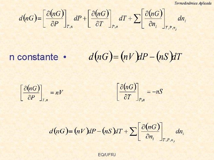Termodinâmica Aplicada n constante • EQ/UFRJ