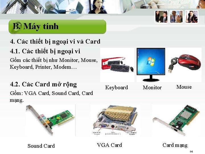 B. Máy tính 4. Các thiết bị ngoại vi và Card 4. 1. Các