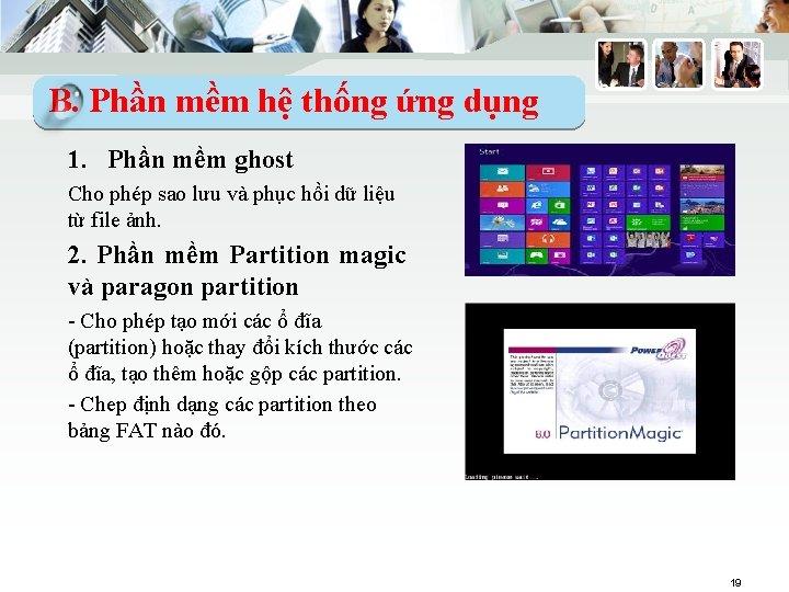 B. Phần mềm hệ thống ứng dụng 1. Phần mềm ghost Cho phép sao