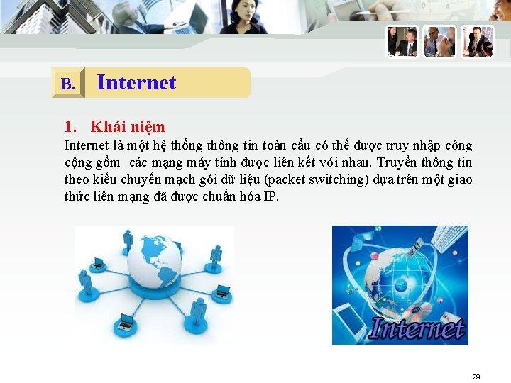 B. Internet 1. Khái niệm Internet là một hệ thống thông tin toàn cầu