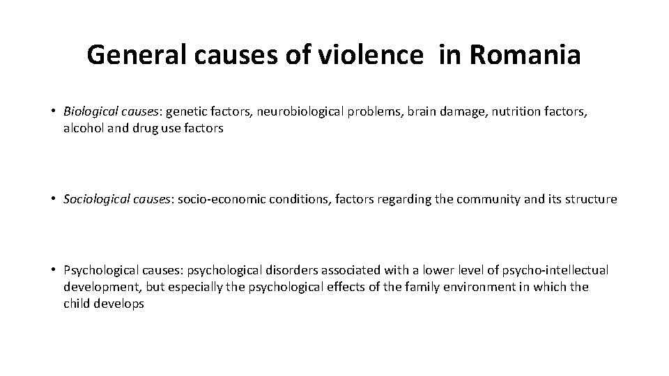 General causes of violence in Romania • Biological causes: genetic factors, neurobiological problems, brain