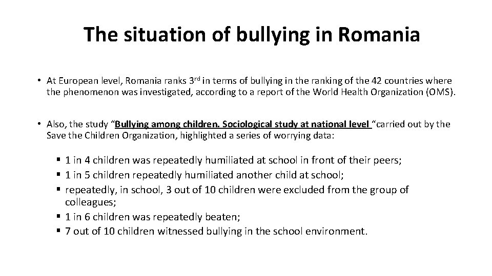 The situation of bullying in Romania • At European level, Romania ranks 3 rd