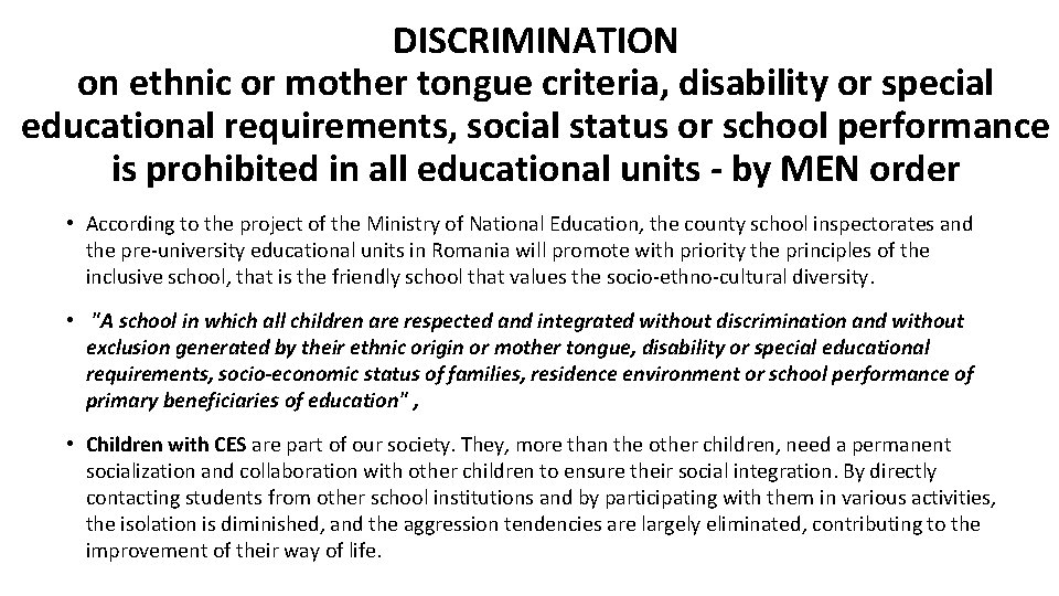 DISCRIMINATION on ethnic or mother tongue criteria, disability or special educational requirements, social status