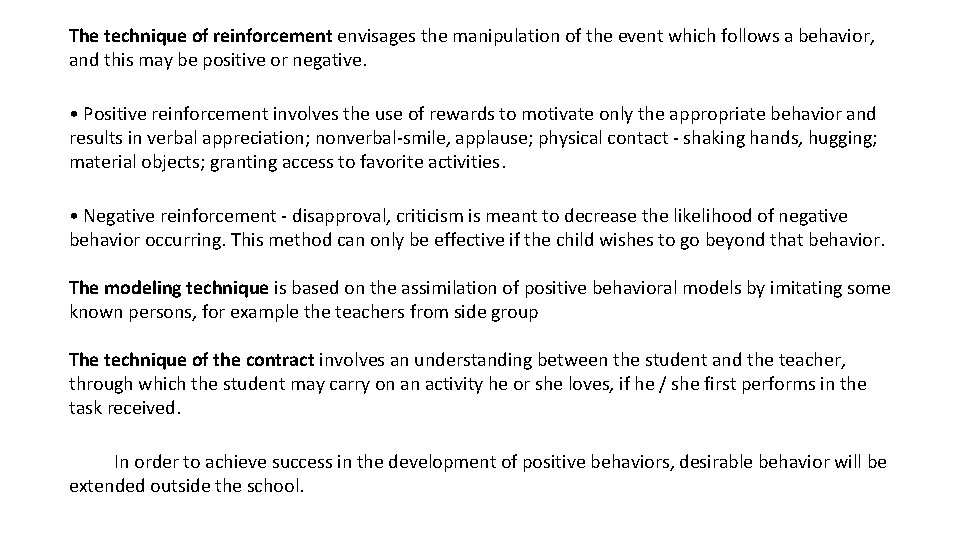The technique of reinforcement envisages the manipulation of the event which follows a behavior,