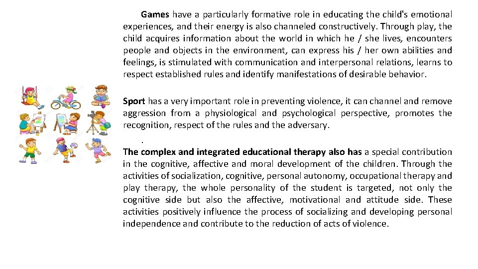 Games have a particularly formative role in educating the child's emotional experiences, and their