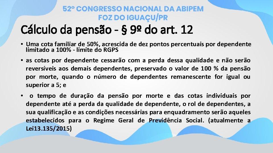 Cálculo da pensão - § 9º do art. 12 • Uma cota familiar de