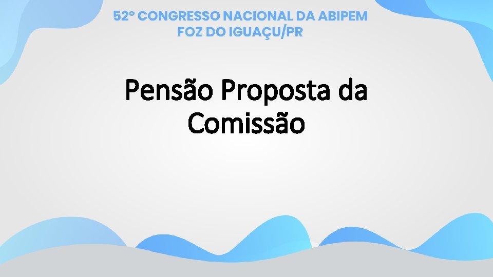 Pensão Proposta da Comissão