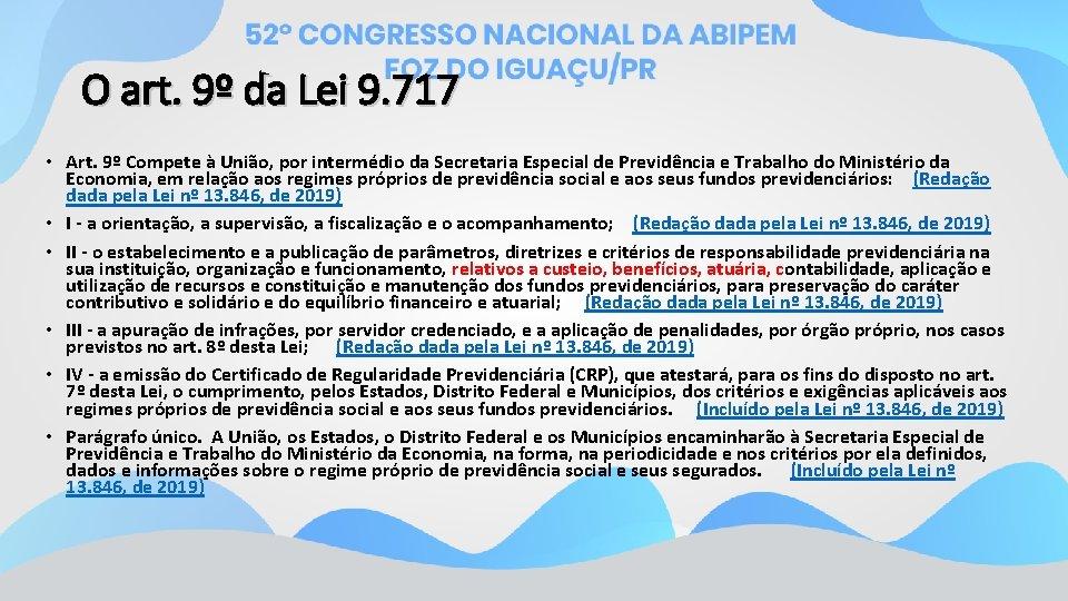 O art. 9º da Lei 9. 717 • Art. 9º Compete à União, por
