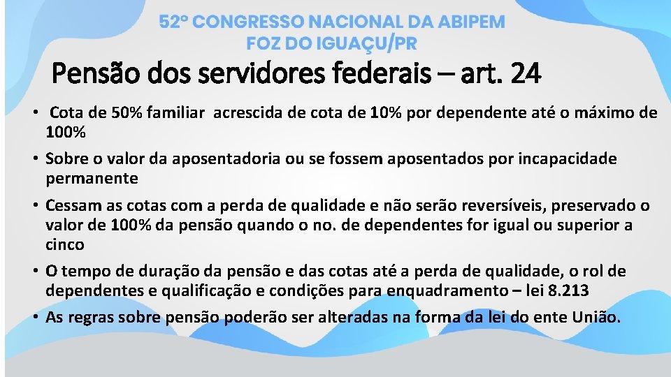 Pensão dos servidores federais – art. 24 • Cota de 50% familiar acrescida de