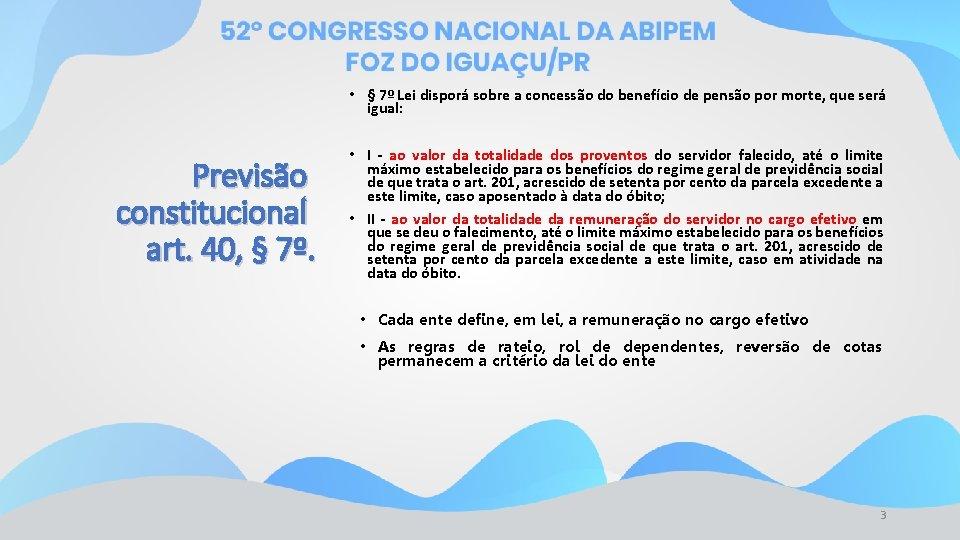 • § 7º Lei disporá sobre a concessão do benefício de pensão por