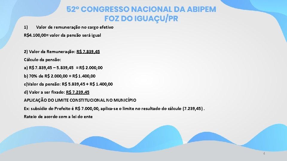 1) Valor de remuneração no cargo efetivo R$4. 100, 00= valor da pensão será