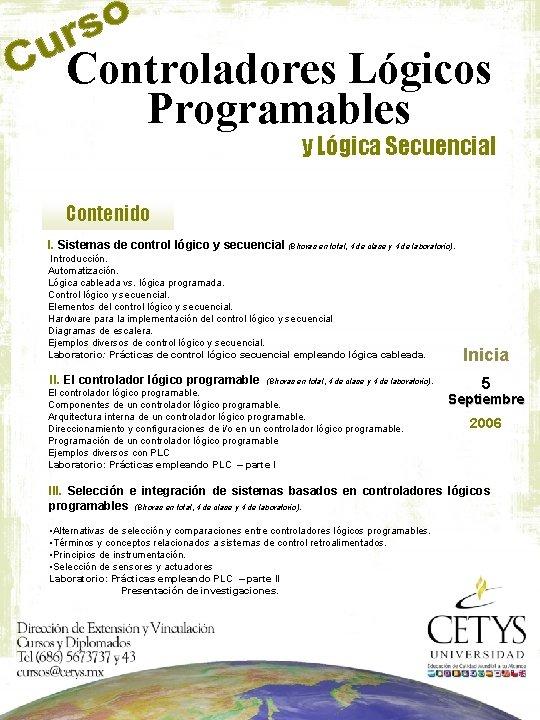 Controladores Lógicos Programables y Lógica Secuencial Contenido I. Sistemas de control lógico y secuencial