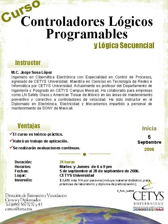 Controladores Lógicos Programables y Lógica Secuencial Instructor M. C. Jorge Sosa López Ingeniero en
