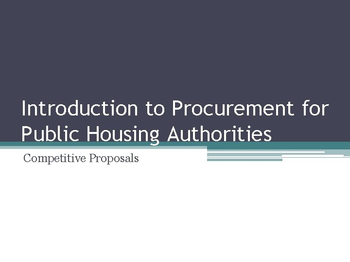 Introduction to Procurement for Public Housing Authorities Competitive Proposals