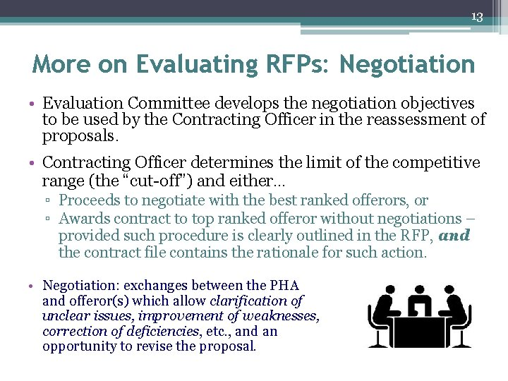 13 More on Evaluating RFPs: Negotiation • Evaluation Committee develops the negotiation objectives to