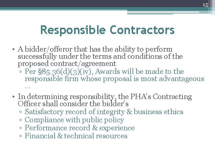 15 Responsible Contractors • A bidder/offeror that has the ability to perform successfully under