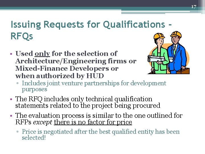 17 Issuing Requests for Qualifications RFQs • Used only for the selection of Architecture/Engineering