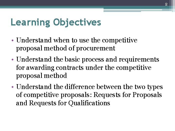 2 Learning Objectives • Understand when to use the competitive proposal method of procurement