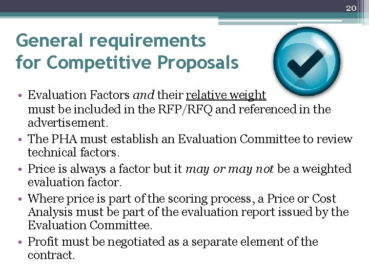 20 General requirements for Competitive Proposals • Evaluation Factors and their relative weight must