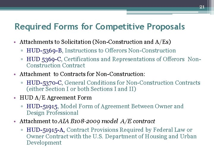 21 Required Forms for Competitive Proposals • Attachments to Solicitation (Non-Construction and A/Es) ▫