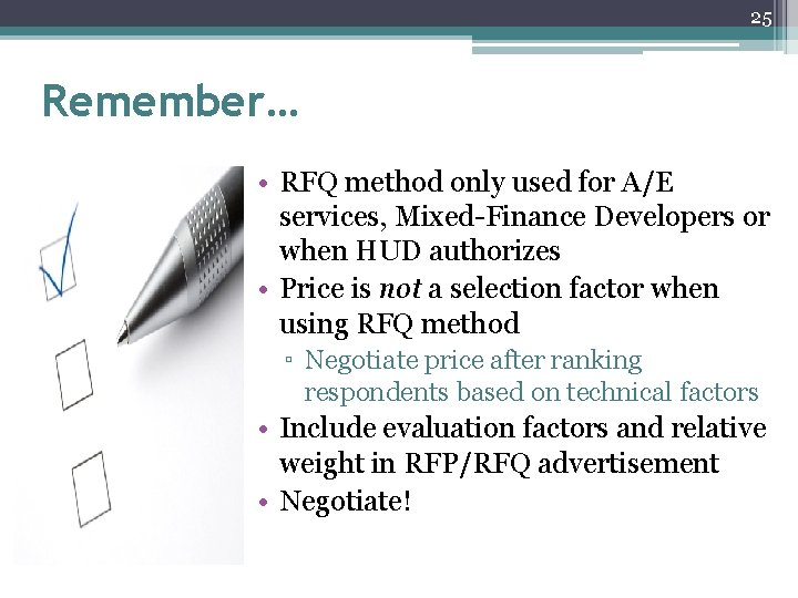 25 Remember… • RFQ method only used for A/E services, Mixed-Finance Developers or when