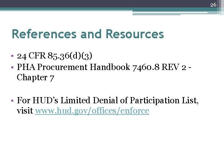 26 References and Resources • 24 CFR 85. 36(d)(3) • PHA Procurement Handbook 7460.