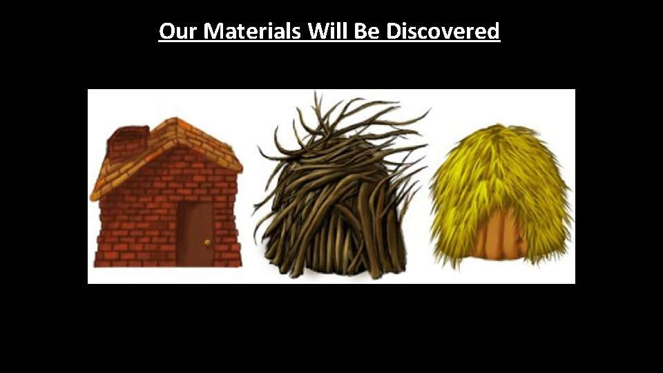 Our Materials Will Be Discovered