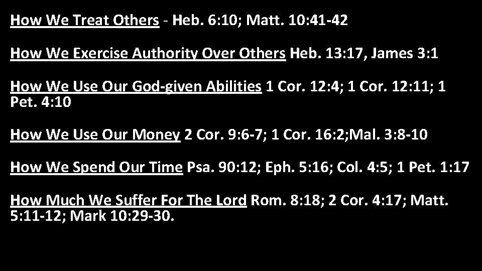 How We Treat Others - Heb. 6: 10; Matt. 10: 41 -42 How We