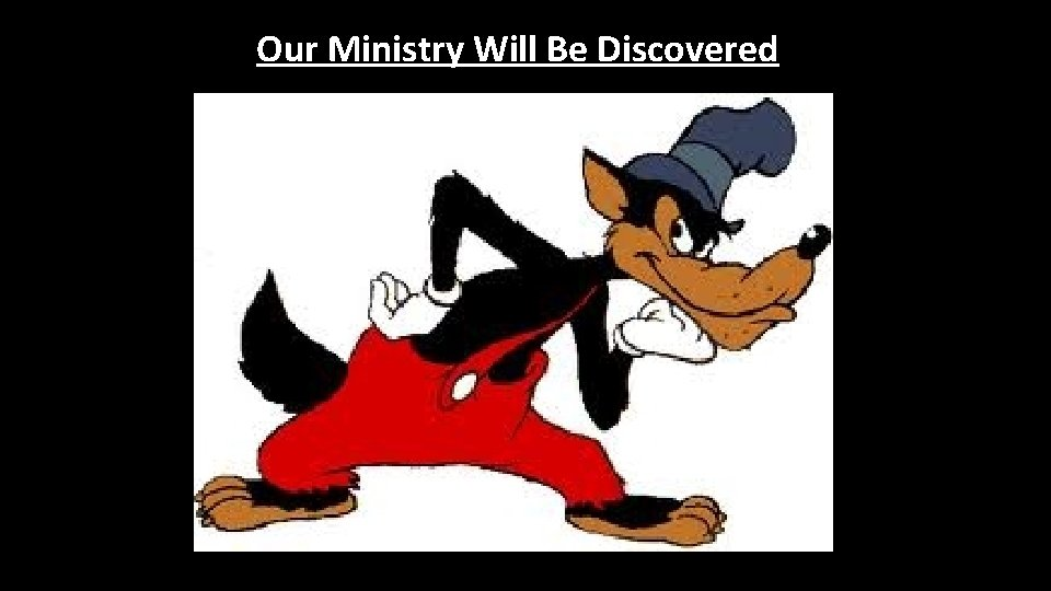 Our Ministry Will Be Discovered